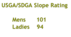 USGA/SDGA Slope Rating        Mens      101       Ladies    94